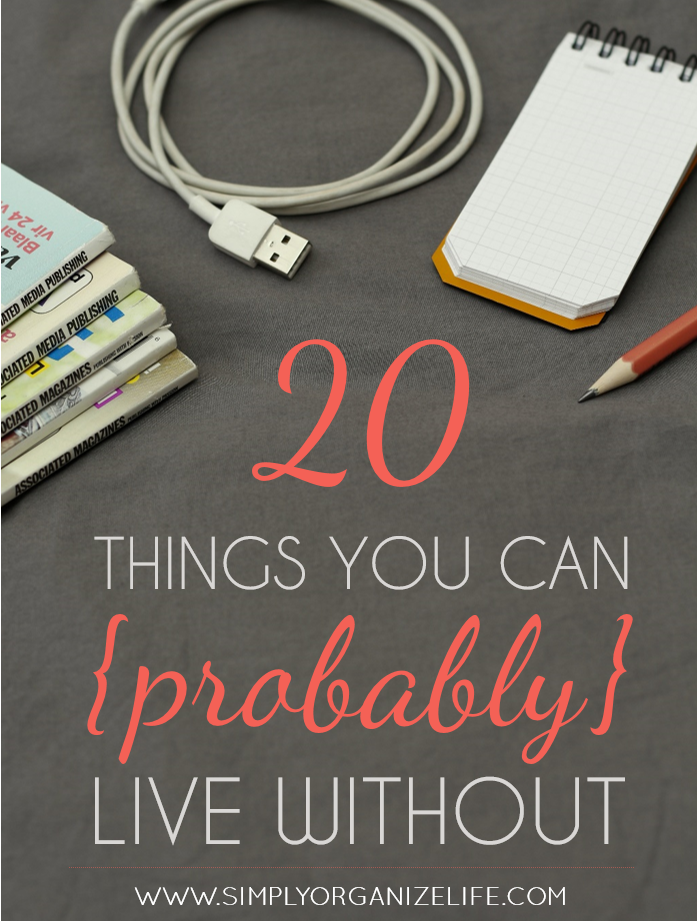 20 Things You Can {Probably} Live Without