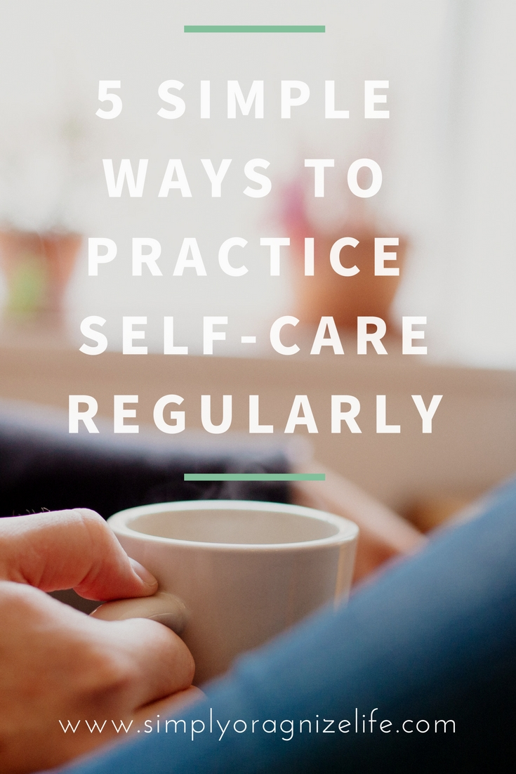 5 Simple Ways To Practice Self-Care Regularly